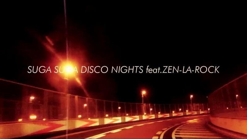 BTB特効 - Suga Suga Disco Nights feat.ZEN-LA-ROCK