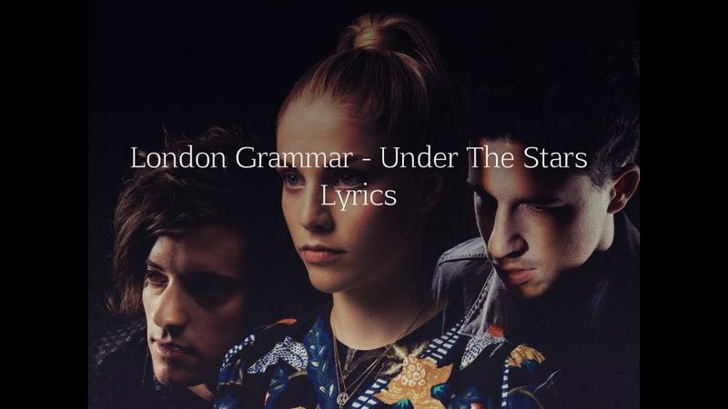 London Grammar - Under The Stars (Lyrics)