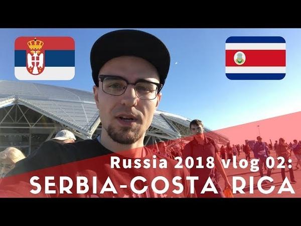 Russia World Cup 2018 vlog 03: Serbia - Costa Rica football match in Samara!