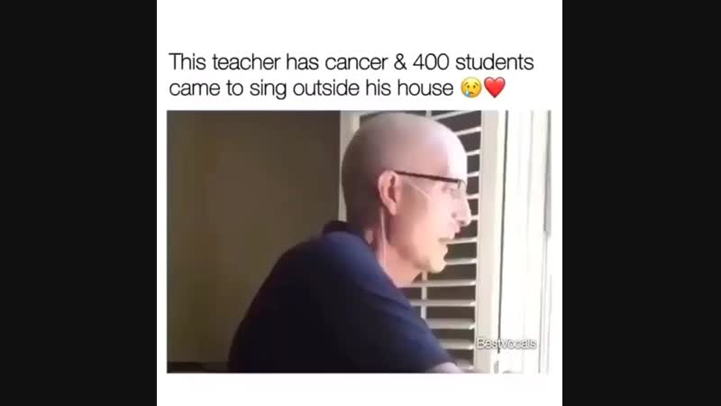 This teacher has cancer came to sing outside his house!
