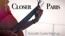 The Chainsmokers Mashup - Closer Paris - Fingerstyle Guitar Cover