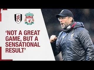Klopp's fulham reaction | 'average game, sensational result'