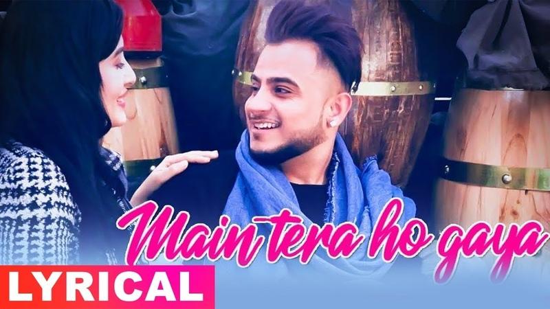 Main Tera Ho Gaya Lyrical Video Millind Gaba Latest Songs 2019 Speed Records