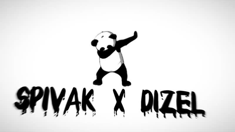 Spivak x Dizel