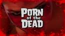 [обзор 10/241] (18 CENSORED) Порно живых мертвецов. Обзор фильма