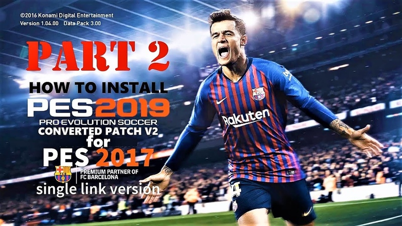 How To Install PES 2019 Patch Converted V2 For PES 2017 PART 2 | Single Link Version