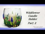 Wildflower Candle Holder Part 2-Polymer Clay Tutorial