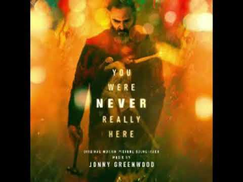 You Were Never Really Here - ALL Soundtrack By Jonny Greenwood