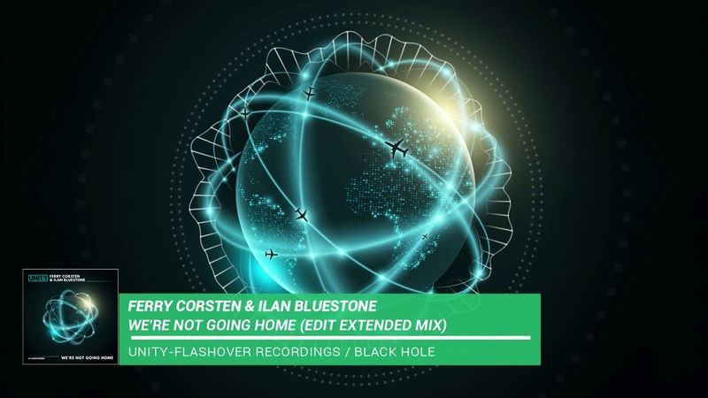 Ferry Corsten Ilan Bluestone - Were Not Going Home (Edit Extended Mix) |Flashover Recordings|