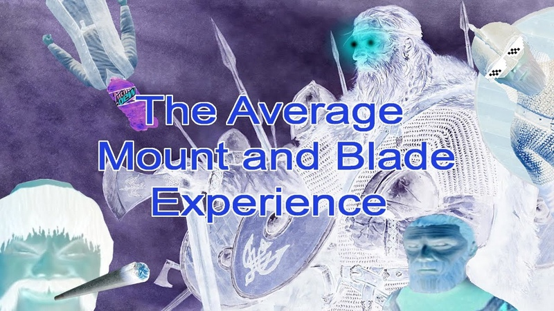 The NOT So Average Mount and Blade Experience