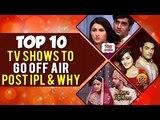 Piya Albela, Naamkarann, Dil Se Dil Tak, Rishta Likhenge Hum Naya | SHOWS TO GO OFF AIR POST IPL