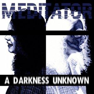 Meditator – A Darkness Unknown (2018)