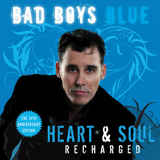 Bad boys blue альбом Heart & Soul (Recharged) [The 10th Anniversary Edition]
