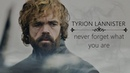 Tyrion    Never forget what you are...