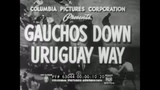 GAUCHOS OF URUGUAY 1954 SOUTH AMERICA TRAVELOGUE CATTLE RANCHES &amp RANCHO SAN PEDRO 63044