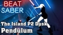 Beat Saber - The Island P2 Dusk - Pendulum (custom song)