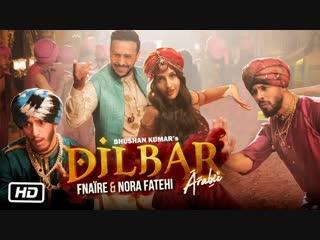 Nora Fatehi & Fnaire - Dilbar Arabic Version