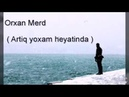 Orxan Merd -Artiq yoxam. seir
