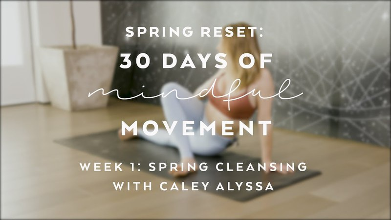 Day 1 Cleansing Yoga Flow with Caley Alyssa Spring Reset 30 Days of Mindful Movement