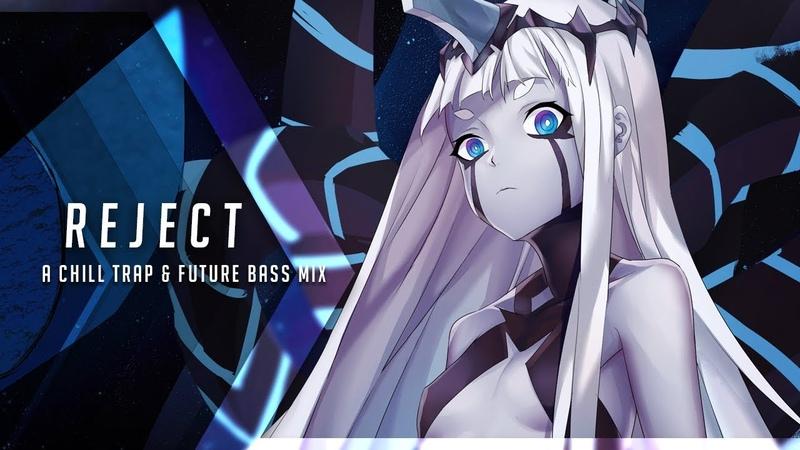 Reject | A Chill Trap Future Bass Mix