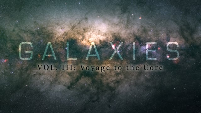 GALAXIES VOL. III : Voyage to the core - 4K