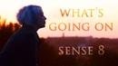 What's Going On | Sense8