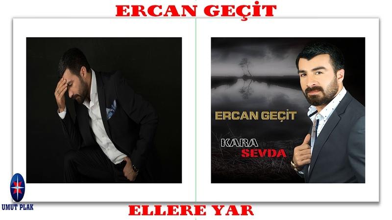 Dertli Arabesk Türküler Şarkılar Ellere Yar ERCAN GEÇİT
