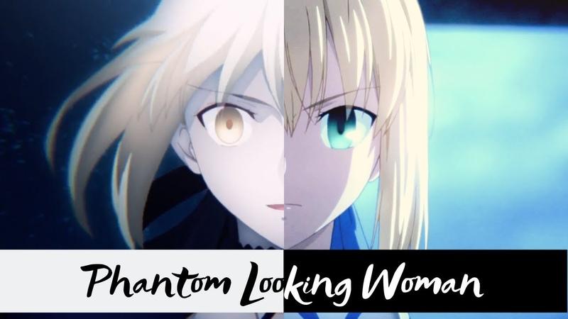 PHANTOM LOOKING WOMAN - Saber [AMV]