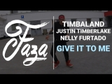 FAZA DANCER Timbaland feat. Justin Timberlake, Nelly Furtado - Give It To Me