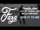 FAZA DANCER Timbaland feat Justin Timberlake Nelly Furtado Give It To Me