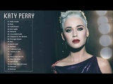 Katy Perry Greatest Hits 2018 - Best Songs Of Katy Perry