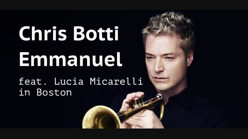 Chris Botti Emmanuel feat Lucia Micarelli in Boston HD1080p