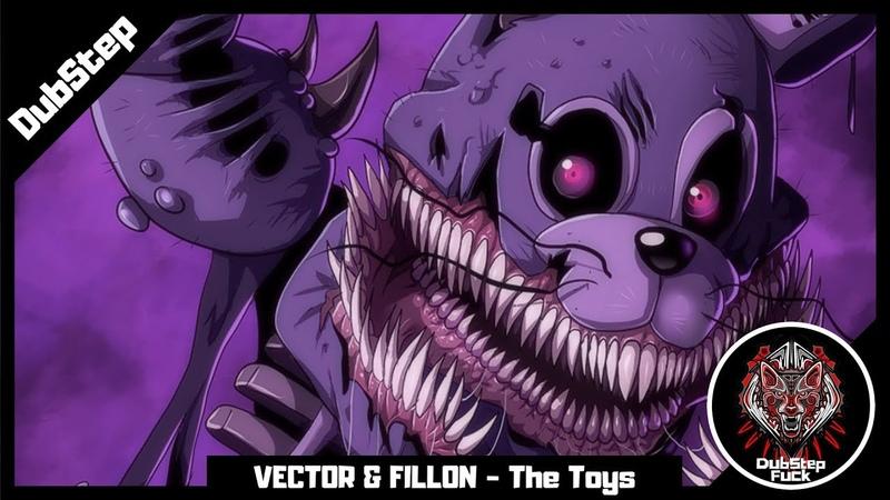 [DubStep] VECTOR Fillon - The Toys
