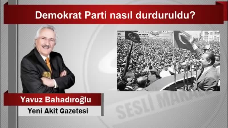 Yavuz Bahadıroğlu Demokrat Parti nasıl durduruldu
