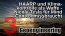 HAARP und Klimakontrolle als Waffe Nicola Tesla für Mind Control missbraucht Geoengineering 3