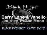 Barry Lane &amp Vanello - Journey To The Moon (Black Project Remix) 2018