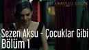 İstanbullu Gelin 1 Bölüm Sezen Aksu Çocuklar Gibi