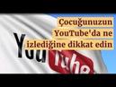 Çocuğunuzun YouTube'da ne izlediğine dikkat edin
