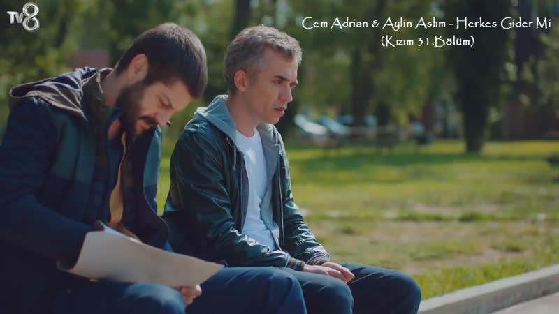 Cem Adrian Aylin Aslım - Herkes Gider Mi (Kızım 31.Bölüm)