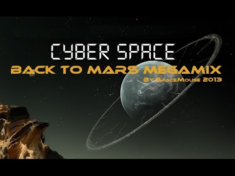Cyber Space - Back To Mars Megamix (By SpaceMouse) [2013]