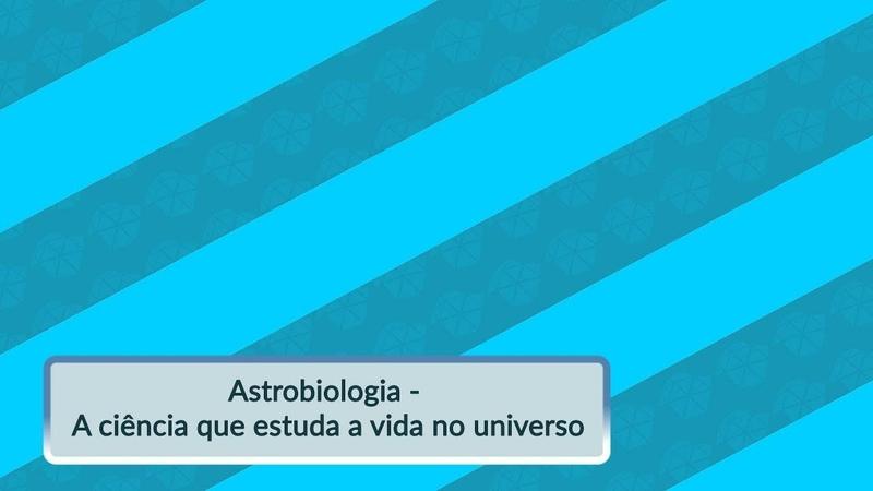 Astrobiologia - A ciência que estuda a vida no universo