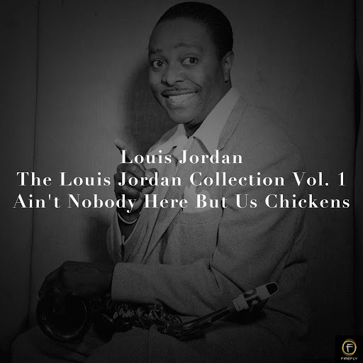 Louis Jordan альбом Louis Jordan, The Louis Jordan Collection Vol. 1: Ain't Nobody Here But Us Chickens