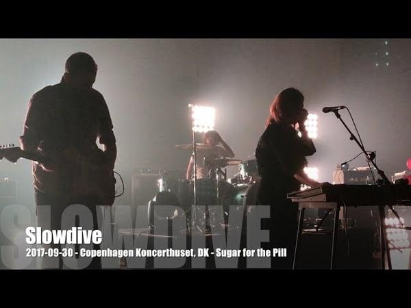 Slowdive - 2017-09-30 - Copenhagen Koncerthuset, DK - Sugar for the Pill