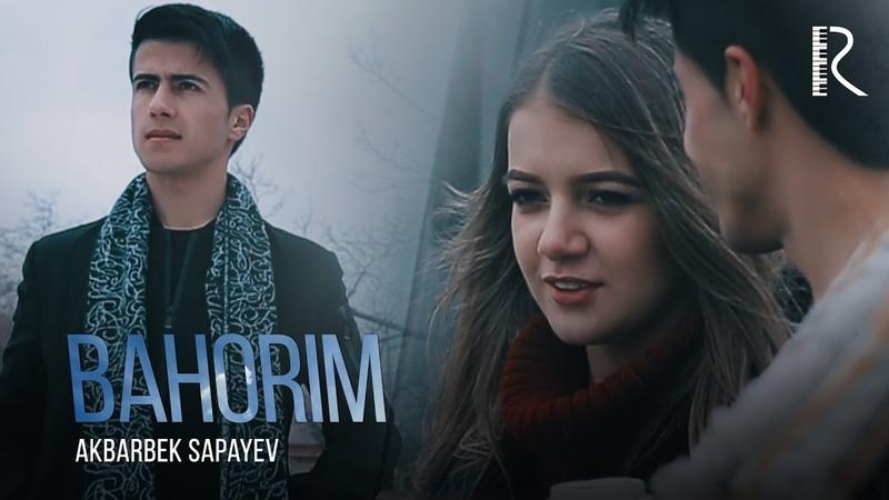 Akbarbek Sapayev - Bahorim | Акбарбек Сапаев - Бахорим