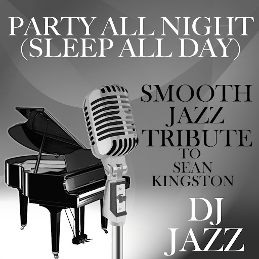 Dj Jazz альбом Party All Night (Sleep All Day) [Smooth Jazz Tribute to Sean Kingston]