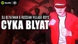 DJ Blyatman &amp Russian Village Boys - Cyka Blyat (Official Video Clip)