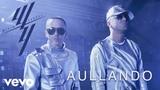 Wisin &amp Yandel, Romeo Santos - Aullando (Audio)