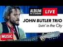 John Butler Trio - Livin' in the City - Album de la Semaine