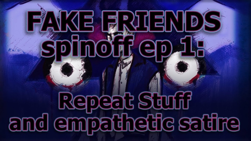 FAKE FRIENDS spinoff ep 1 Repeat Stuff and empathetic satire