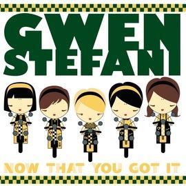 Gwen Stefani альбом Now That You Got It